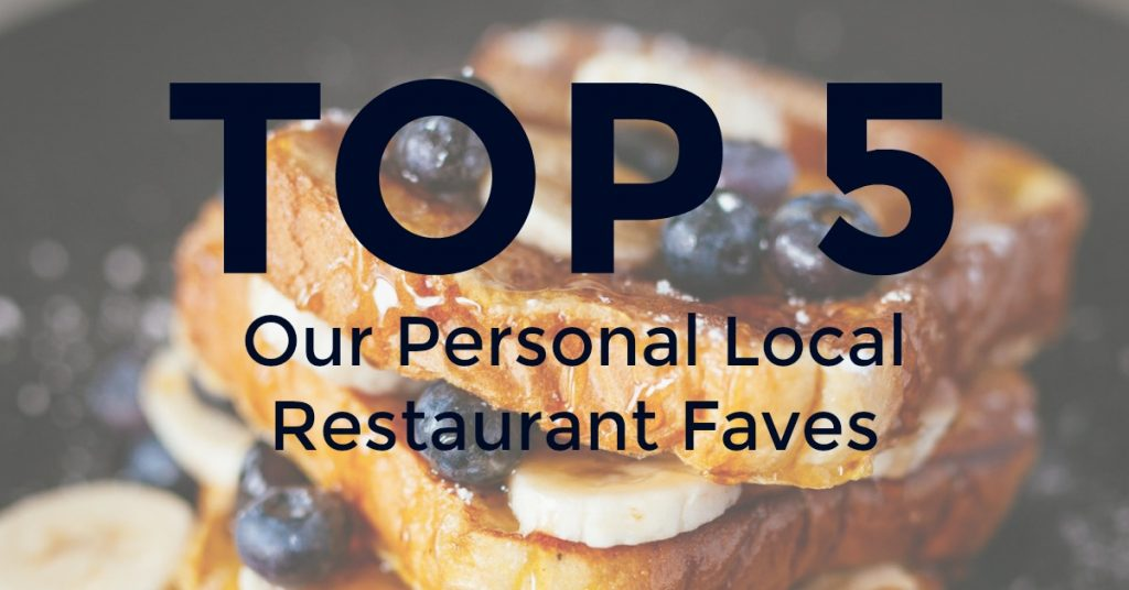 Our Personal Local Restaurant Faves!